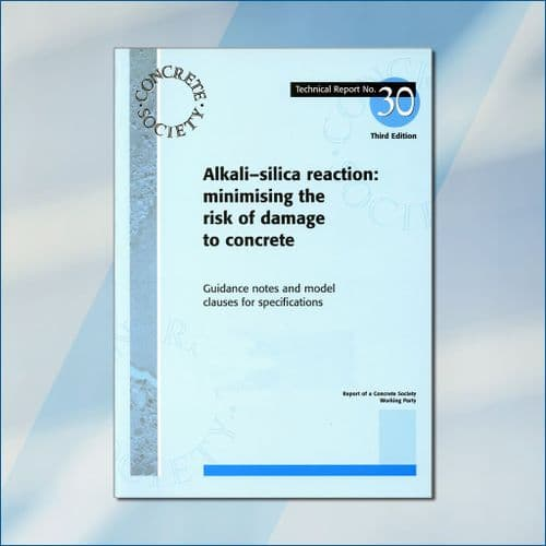TR30 Alkali-silica reaction<br>- minimizing the risk of damage to concrete