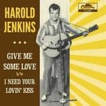 "7"" ✦HAROLD JENKINS✦ ""Give Me Some Love / I Need Your Lovin' Kiss"" Killer 2Sider♫"