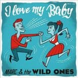 "7"" ✦ MARC & THE WILD ONES ✦ ""I Love My Baby"" Killer Modern Rockabilly 2 Sider♫"
