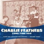 """LP - CHARLIE FEATHERS # 3 #★ """"Long Time Ago"""" ★ Rare and Unissued Recordings"""