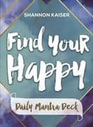 Find Your Happy: Daily Mantra Deck - Shannon Kaiser