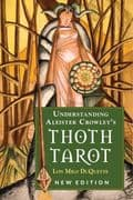 Understanding Aleister Crowley's Thoth Tarot (New Edition) - Lon Milo DuQuette
