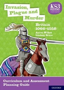Invasion, Plague and Murder: Britain 1066-1558 Curriculum and Assessment Planning Guide