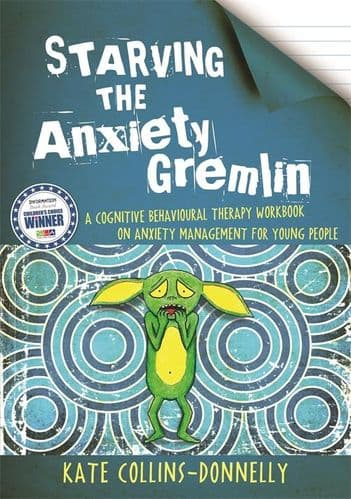 Starving the Anxiety Gremlin - for children aged 10+